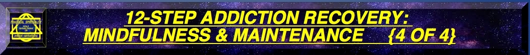 ===================================================LABEL-VIDEO-12-STEP-ADDICTION-RECOVERY-MINDFULNESS-AND-MAINTENANCE-4-OF-4.=============================================LABEL-VIDEO-12-STEP-ADDICTION-RECOVERY-MINDFULNESS-AND-MAINTENANCE-4-OF-4.jpg